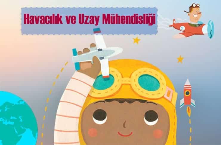 Havacılık ve Uzay Mühendisliği Nedir Havacılık ve Uzay Mühendisi Ne İş Yapar